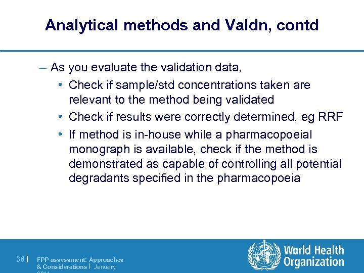 Analytical methods and Valdn, contd – As you evaluate the validation data, • Check