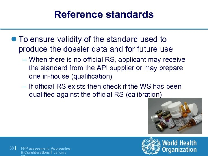 Reference standards l To ensure validity of the standard used to produce the dossier