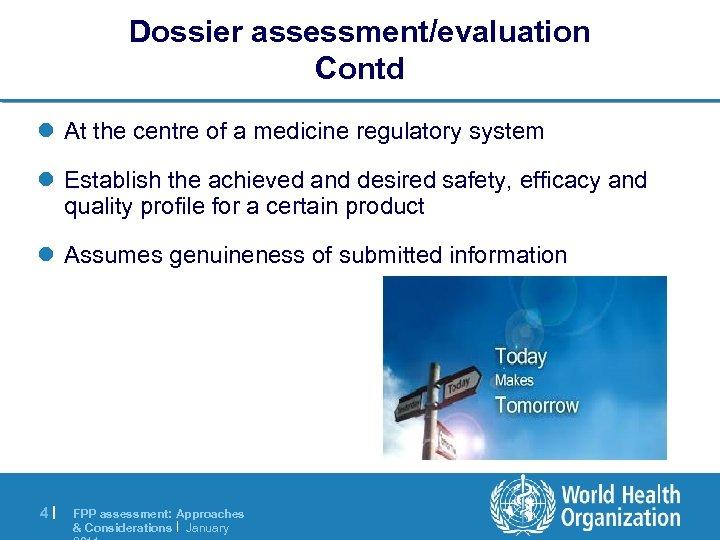 Dossier assessment/evaluation Contd l At the centre of a medicine regulatory system l Establish