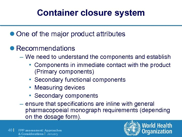 Container closure system l One of the major product attributes l Recommendations – We