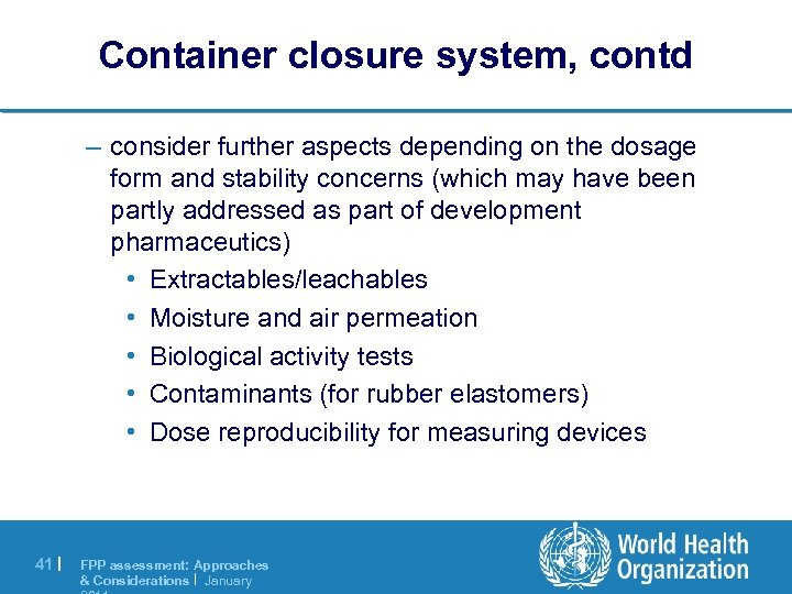 Container closure system, contd – consider further aspects depending on the dosage form and