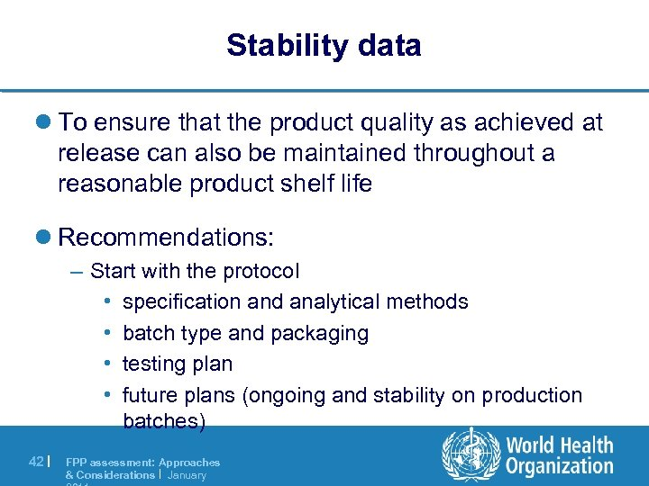 Stability data l To ensure that the product quality as achieved at release can