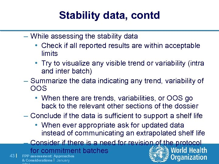 Stability data, contd 43 | – While assessing the stability data • Check if