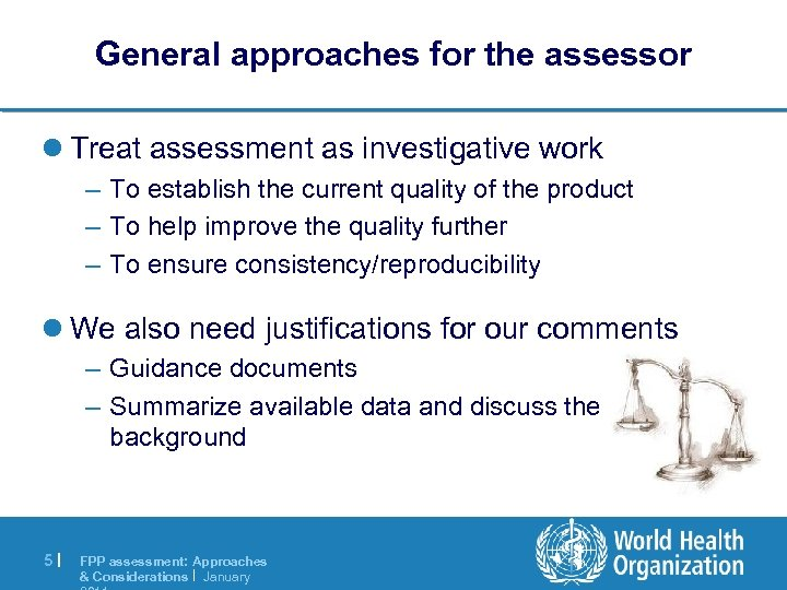 General approaches for the assessor l Treat assessment as investigative work – To establish