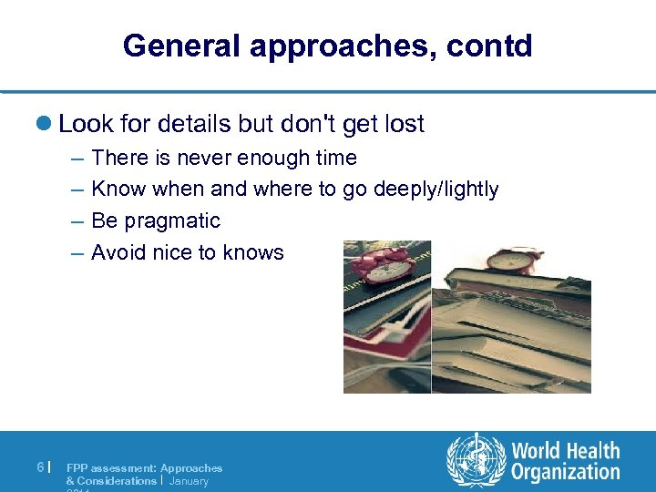 General approaches, contd l Look for details but don't get lost – – 6|