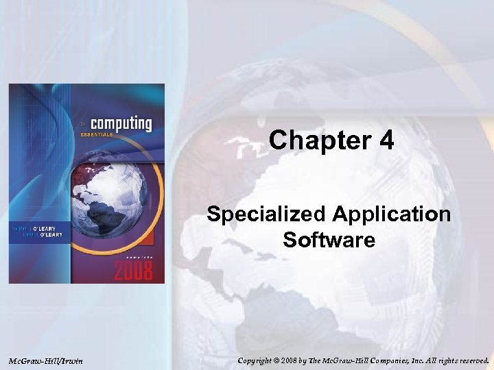 Chapter 4 Specialized Application Software Mc. Graw-Hill/Irwin Copyright © 2008 by The Mc. Graw-Hill