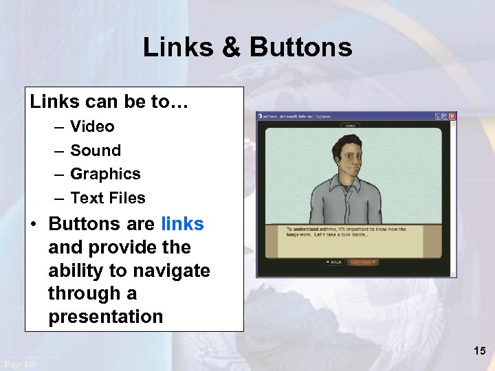 Links & Buttons Links can be to… – – Video Sound Graphics Text Files