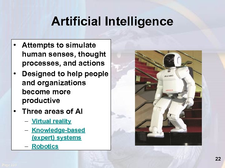 Artificial Intelligence • Attempts to simulate human senses, thought processes, and actions • Designed