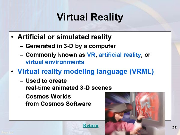Virtual Reality • Artificial or simulated reality – Generated in 3 -D by a