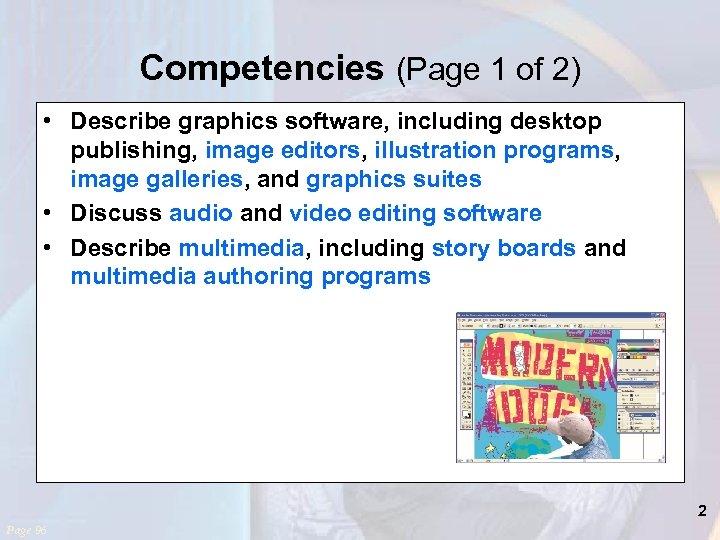 Competencies (Page 1 of 2) • Describe graphics software, including desktop publishing, image editors,