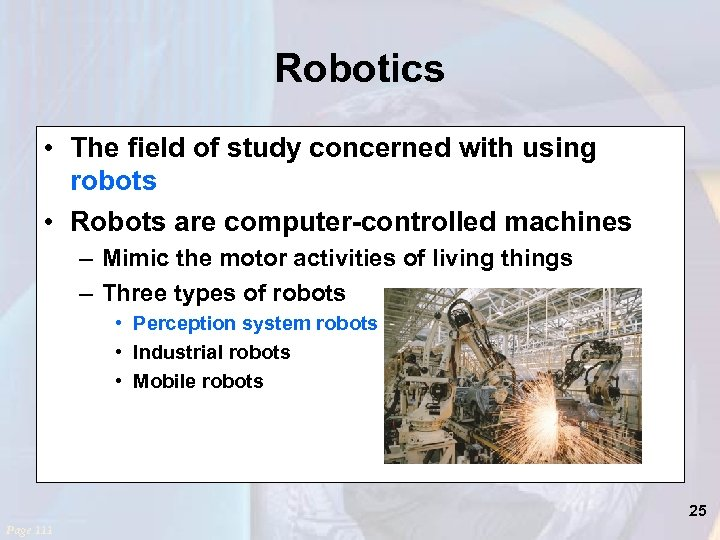 Robotics • The field of study concerned with using robots • Robots are computer-controlled