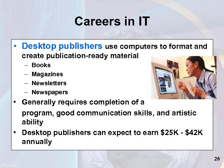 Careers in IT • Desktop publishers use computers to format and create publication-ready material