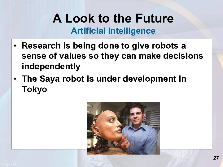 A Look to the Future Artificial Intelligence • Research is being done to give
