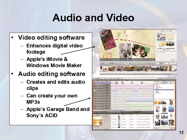 Audio and Video • Video editing software – Enhances digital video footage – Apple's