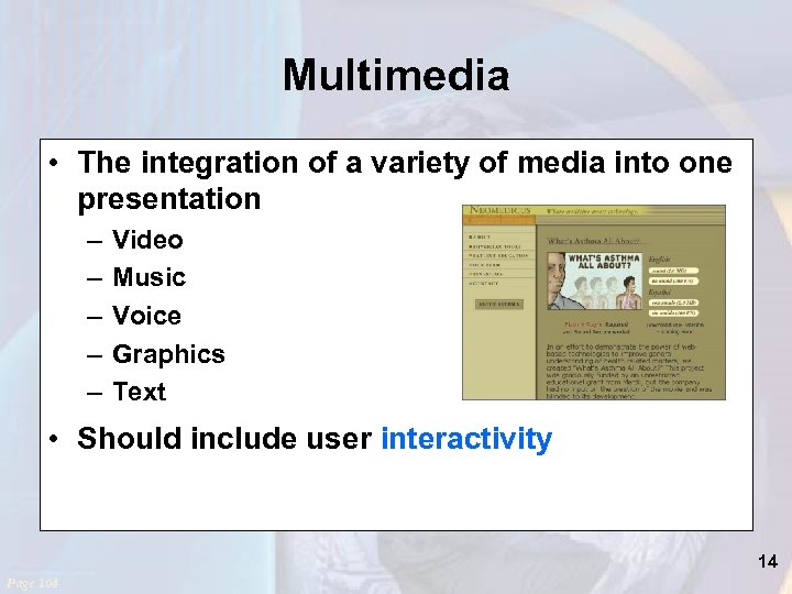 Multimedia • The integration of a variety of media into one presentation – –