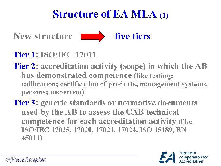 Structure of EA MLA (1) New structure five tiers Tier 1: ISO/IEC 17011 Tier