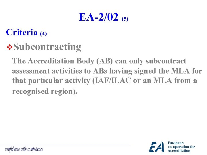 EA-2/02 (5) Criteria (4) v. Subcontracting The Accreditation Body (AB) can only subcontract assessment