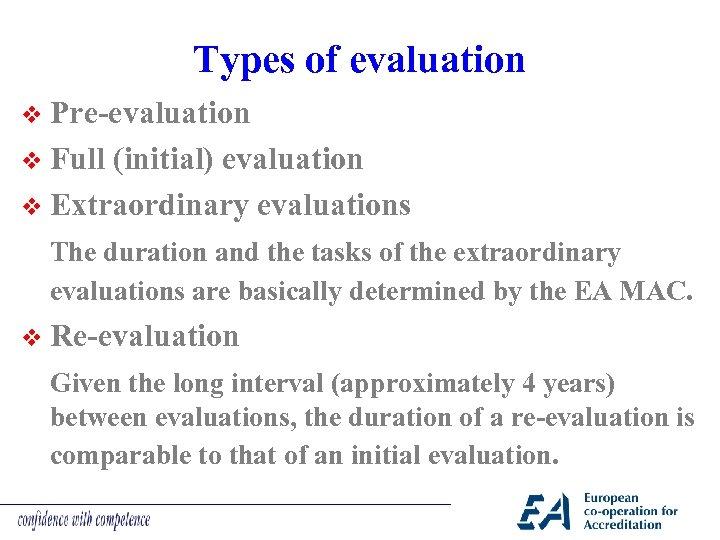 Types of evaluation v Pre-evaluation v Full (initial) evaluation v Extraordinary evaluations The duration