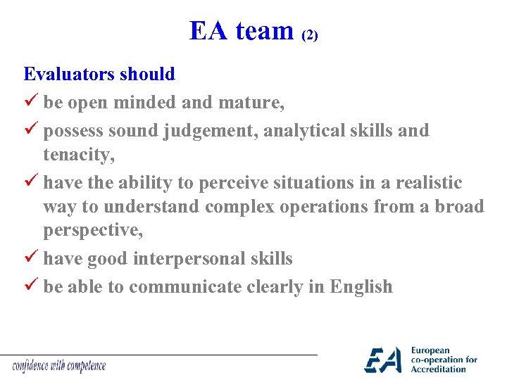 EA team (2) Evaluators should ü be open minded and mature, ü possess sound