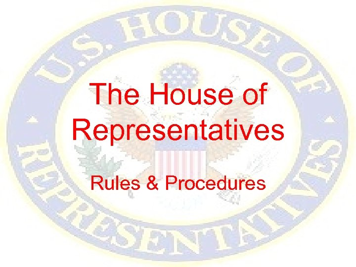 The House of Representatives Rules & Procedures