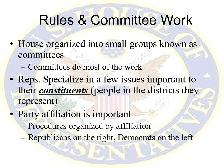 Rules & Committee Work • House organized into small groups known as committees –
