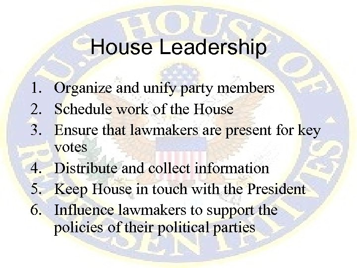 House Leadership 1. Organize and unify party members 2. Schedule work of the House