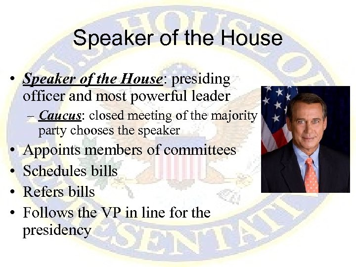 Speaker of the House • Speaker of the House: presiding officer and most powerful