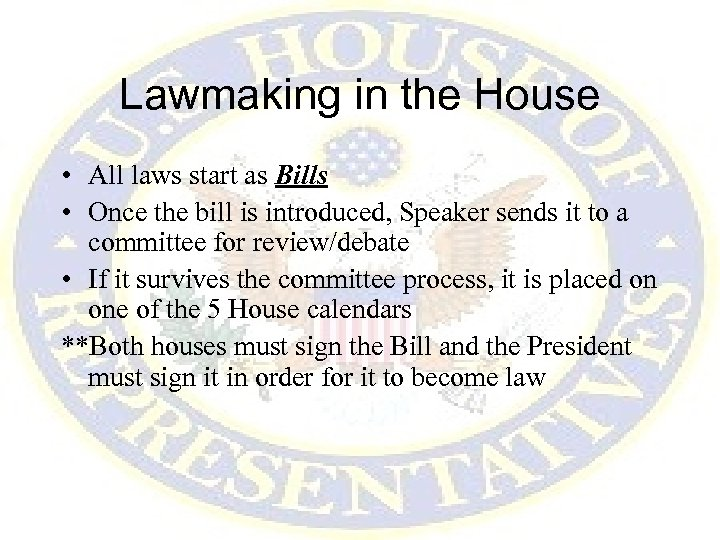 Lawmaking in the House • All laws start as Bills • Once the bill