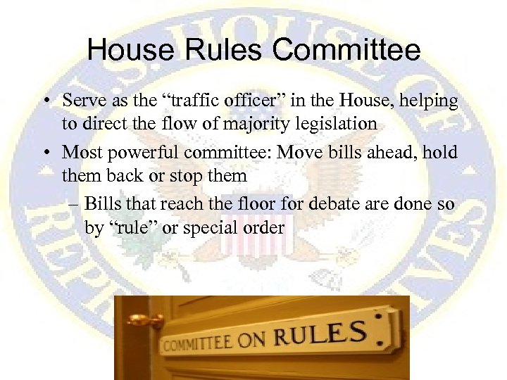 """House Rules Committee • Serve as the """"traffic officer"""" in the House, helping to"""