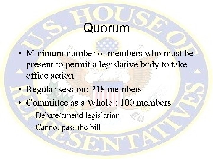 Quorum • Minimum number of members who must be present to permit a legislative