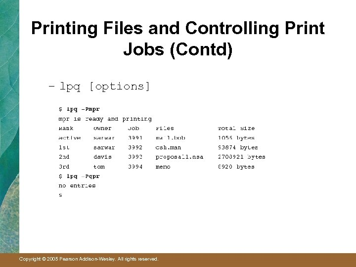 Printing Files and Controlling Print Jobs (Contd) – lpq [options] Copyright © 2005 Pearson