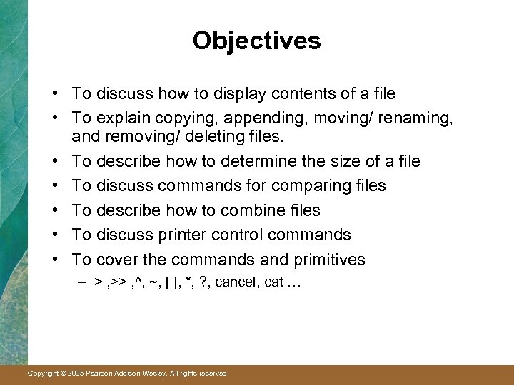 Objectives • To discuss how to display contents of a file • To explain