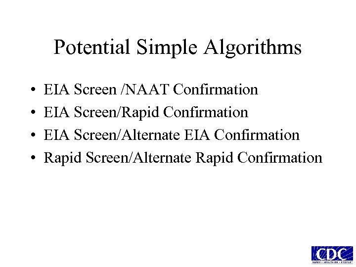 Potential Simple Algorithms • • EIA Screen /NAAT Confirmation EIA Screen/Rapid Confirmation EIA Screen/Alternate