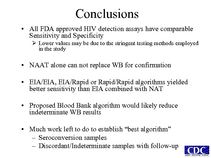 Conclusions • All FDA approved HIV detection assays have comparable Sensitivity and Specificity Ø