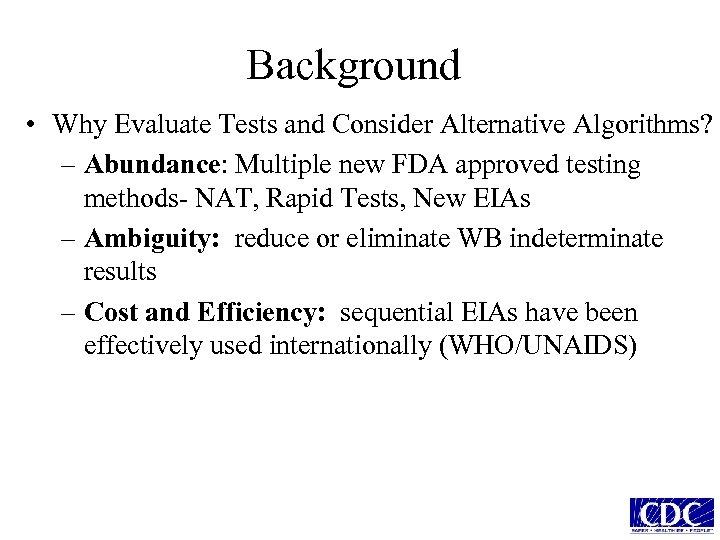 Background • Why Evaluate Tests and Consider Alternative Algorithms? – Abundance: Multiple new FDA