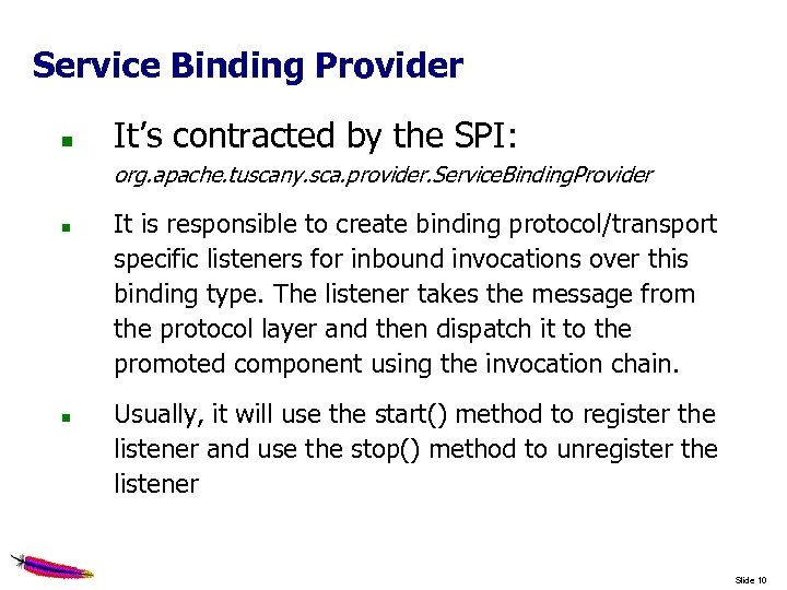Service Binding Provider It's contracted by the SPI: org. apache. tuscany. sca. provider. Service.