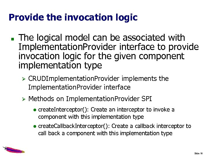 Provide the invocation logic The logical model can be associated with Implementation. Provider interface