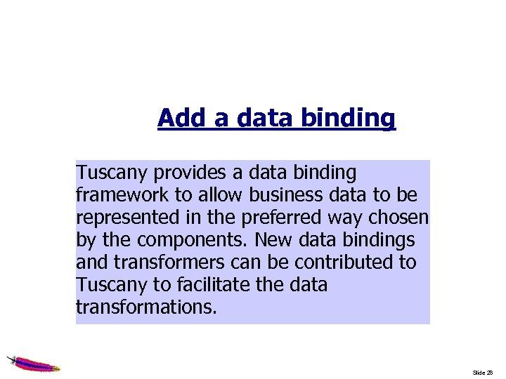 Add a data binding Tuscany provides a data binding framework to allow business data