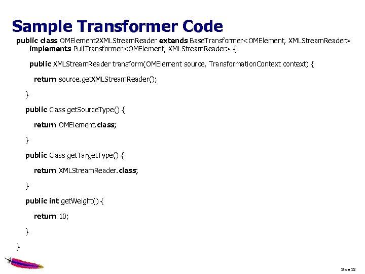 Sample Transformer Code public class OMElement 2 XMLStream. Reader extends Base. Transformer<OMElement, XMLStream. Reader>