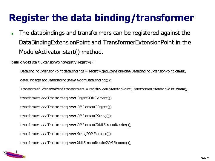 Register the data binding/transformer The databindings and transformers can be registered against the Data.