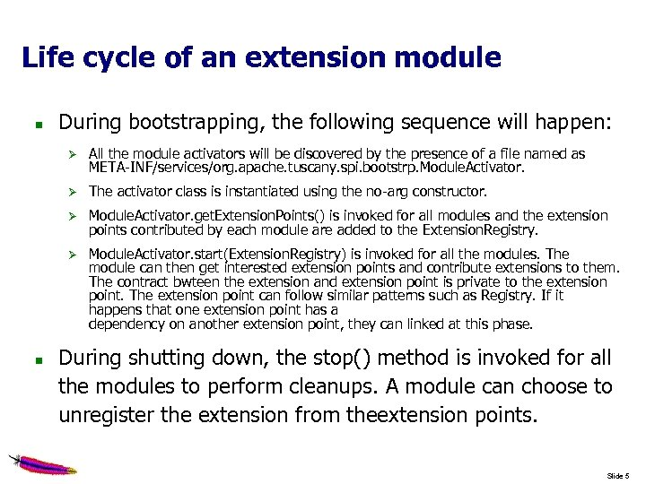 Life cycle of an extension module During bootstrapping, the following sequence will happen: The