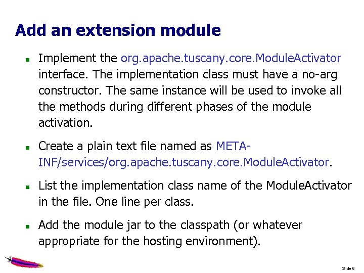 Add an extension module Implement the org. apache. tuscany. core. Module. Activator interface. The