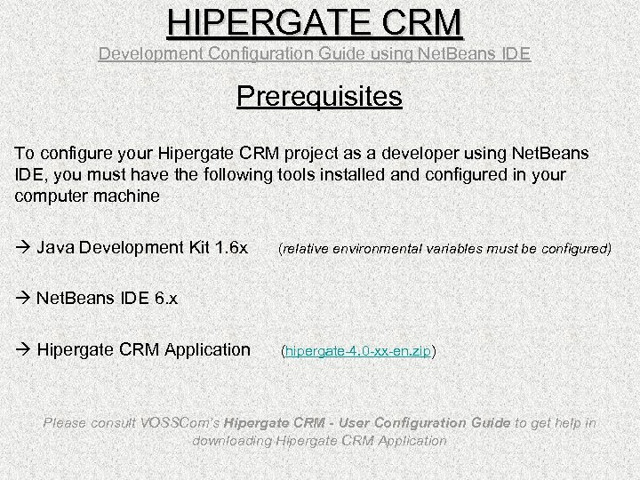 HIPERGATE CRM Development Configuration Guide using Net. Beans IDE Prerequisites To configure your Hipergate
