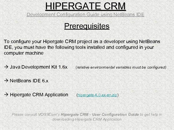 HIPERGATE CRM Development Configuration Guide using Net. Beans IDE Prerequisites To configure your Hipergate