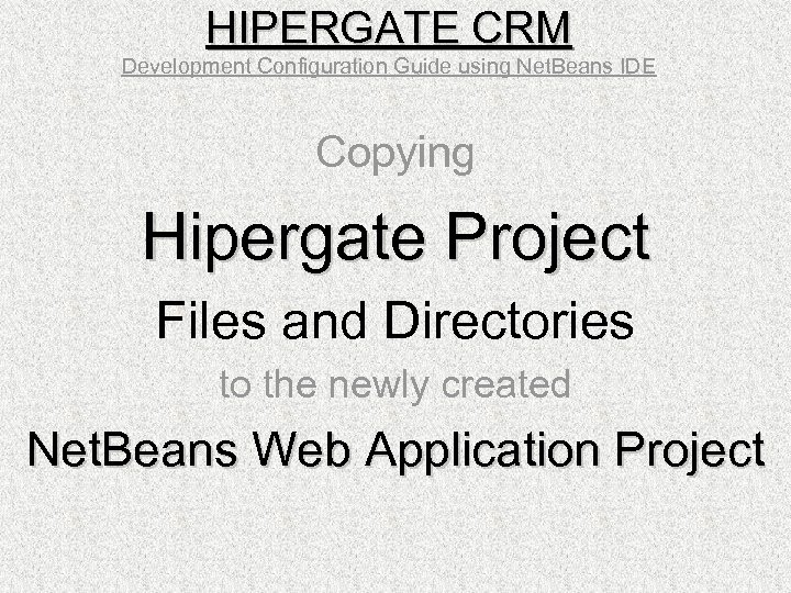 HIPERGATE CRM Development Configuration Guide using Net. Beans IDE Copying Hipergate Project Files and