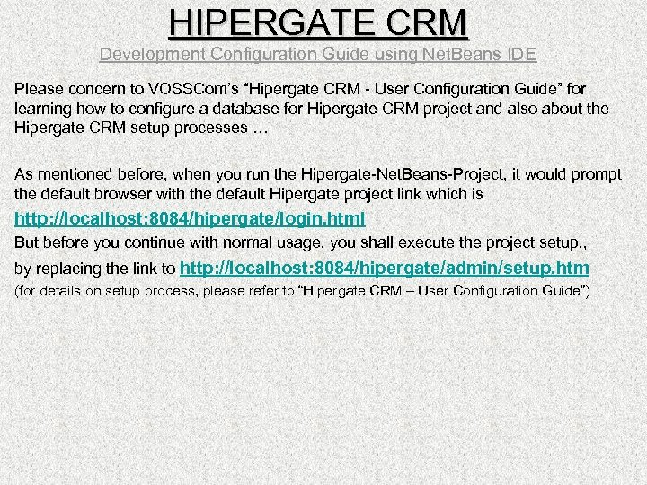 "HIPERGATE CRM Development Configuration Guide using Net. Beans IDE Please concern to VOSSCom's ""Hipergate"