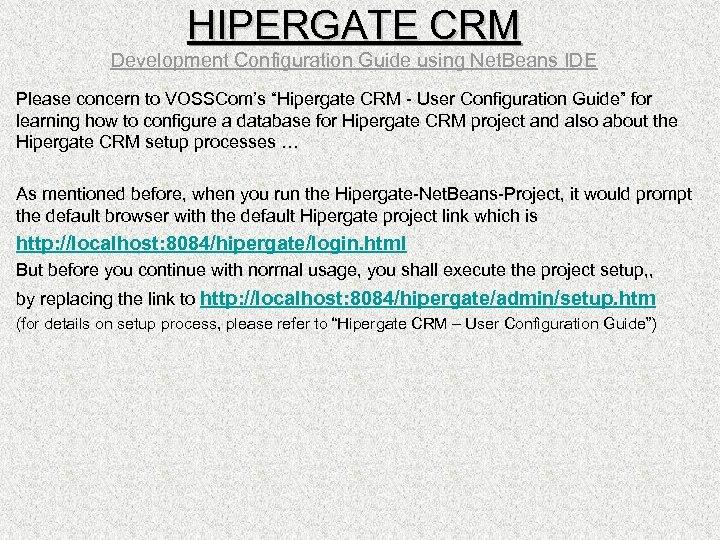 "HIPERGATE CRM Development Configuration Guide using Net. Beans IDE Please concern to VOSSCom's ""Hipergate"