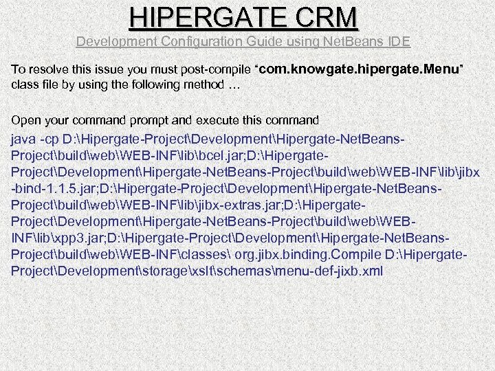 HIPERGATE CRM Development Configuration Guide using Net. Beans IDE To resolve this issue you