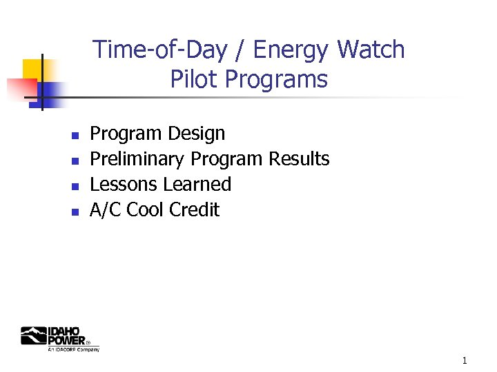 Time-of-Day / Energy Watch Pilot Programs n n Program Design Preliminary Program Results Lessons