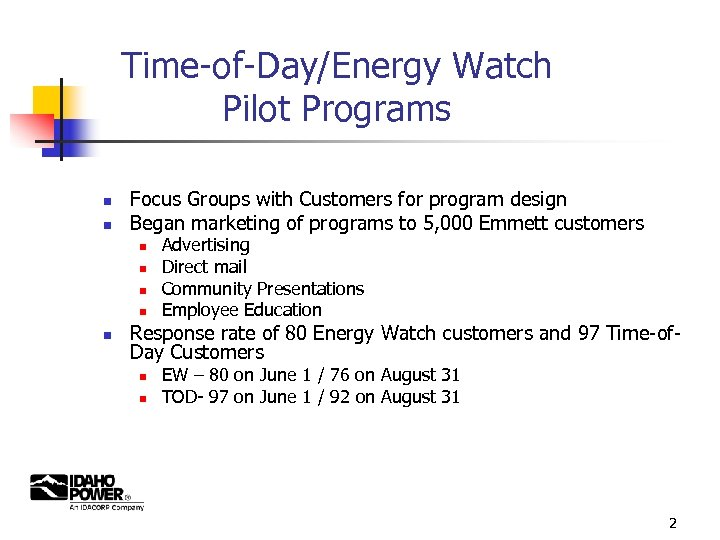 Time-of-Day/Energy Watch Pilot Programs n n Focus Groups with Customers for program design Began